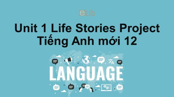 Unit 1 lớp 12: Life Stories-Project